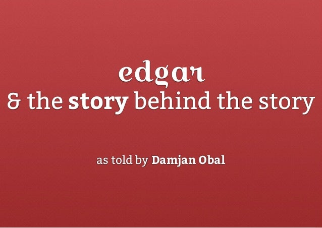edgar & the story behind the story as told by Damjan Obal