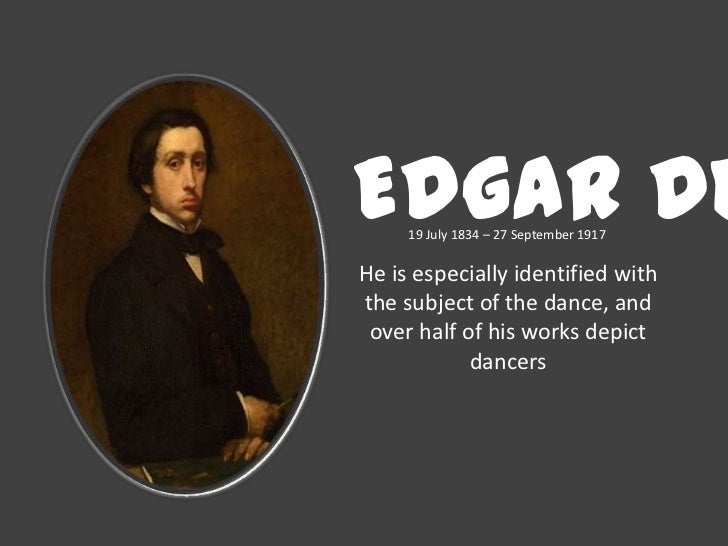 Edgar De     19 July 1834 – 27 September 1917He is especially identified withthe subject of the dance, and over half of hi...
