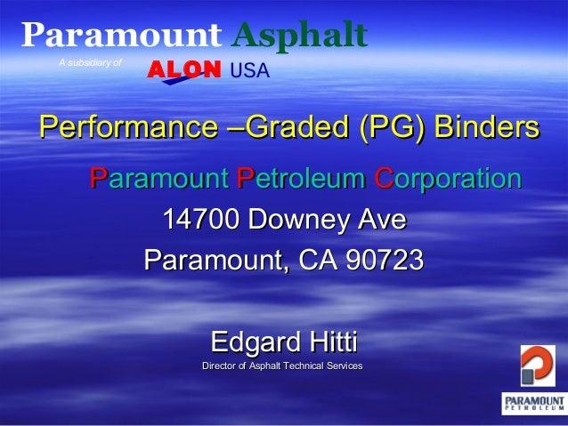 Paramount Asphalt A subsidiary of  ALON USA  Performance –Graded (PG) Binders Paramount Petroleum Corporation 14700 Downey...