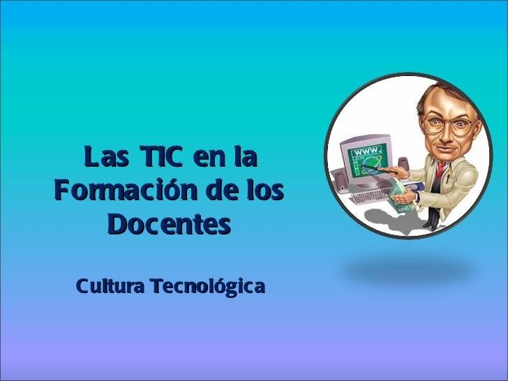 Las TIC en la Formación de los Docentes Cultura Tecnológica