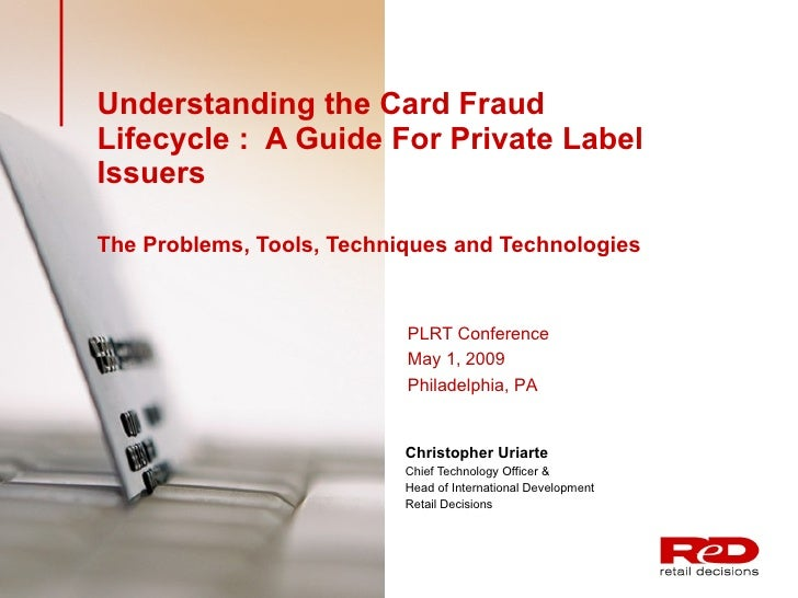 Understanding the Card Fraud Lifecycle :  A Guide For Private Label Issuers  The Problems, Tools, Techniques and Technolog...