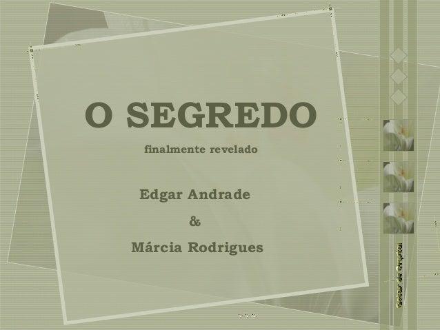 O SEGREDO finalmente revelado Edgar Andrade & Márcia Rodrigues