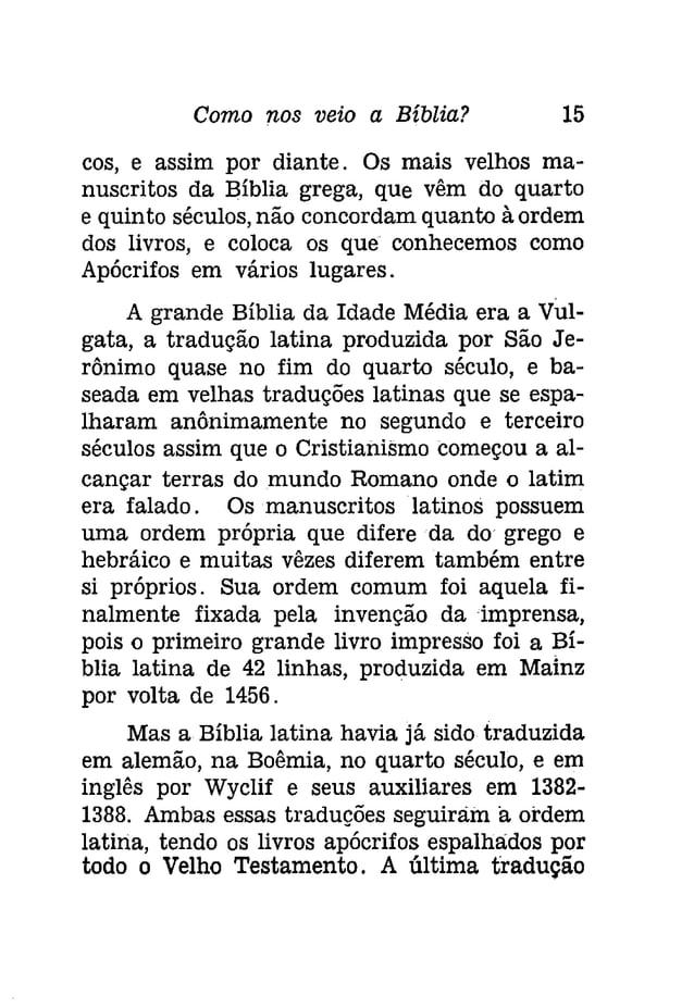 Como nos veio a Bíblia? 17  em seu ousado arranjo. da última parte do  Nôvo Testamento. Lutero avaliou os livros bíblicos...