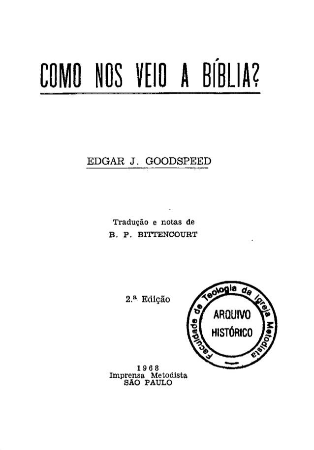 COMO NOS V[IO A 8rsLlA?  EDGAR J. GOODSPEED  Tradução e notas de  B. P. BITTENCOURT  2.a Edição  1968  Imprensa Metodista ...
