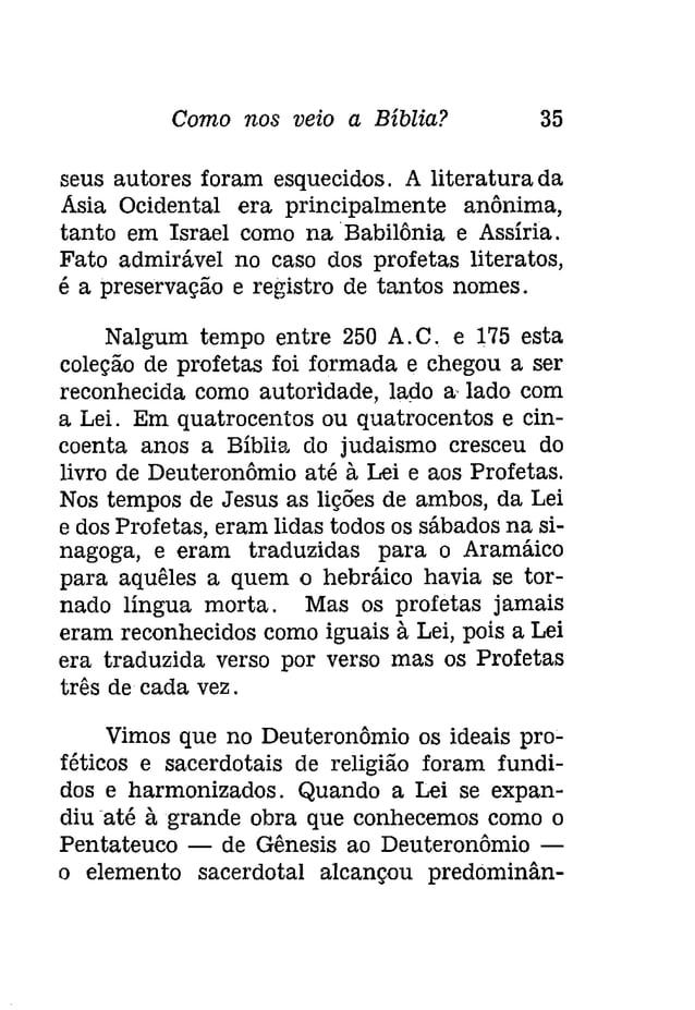 Como nos veio a Bíblia? 37  A êste tempo pertence Oséas, o grande profeta  do infatigável e infalível amor de Deus.  Esta...