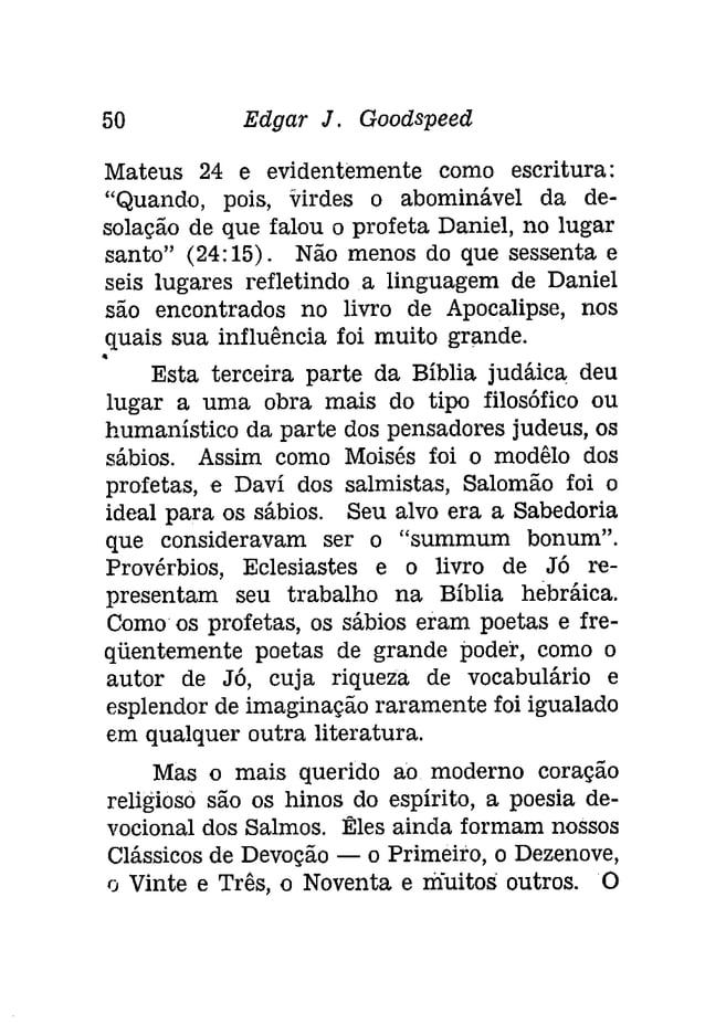 52 Edgar J. Gooâspeeâ  mais sublime. Um salmista exulta em seu livro  de religião (119), outro deleita-se nos hinos proci...