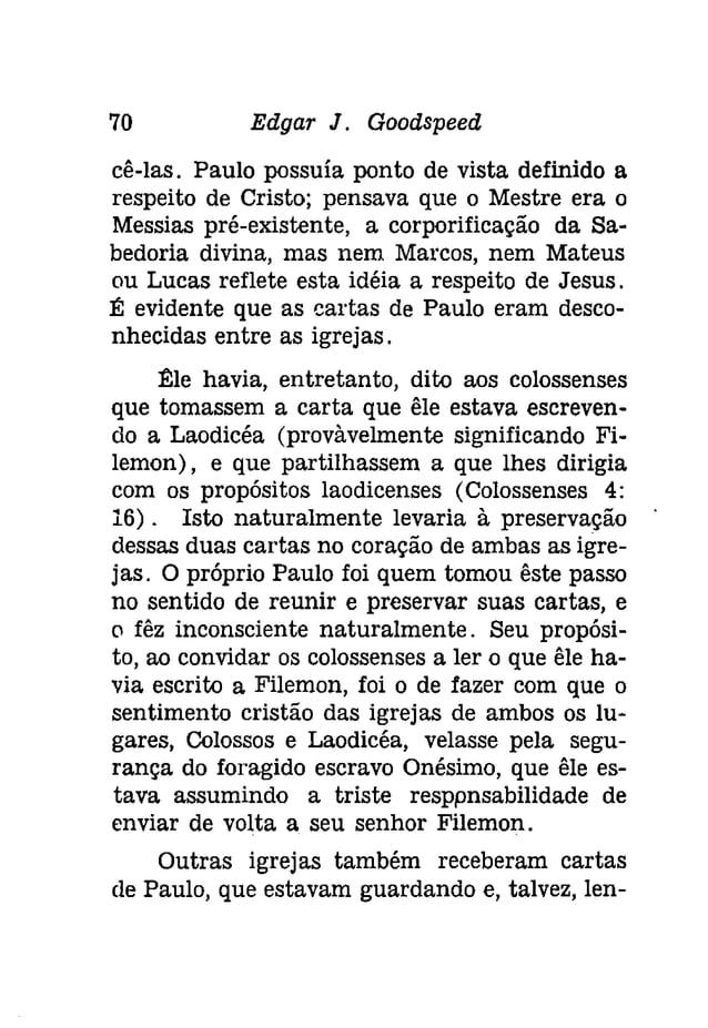72 Edgar J. Gooâspeeâ  ventura Paulo pudesse haver escrito às igrejas  mencionadas em Atos.  Certamente alguém, logo depoi...