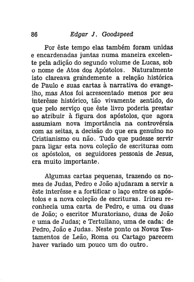 88 Edgar J. Goodspeed  dência. Certamente os livros da Bíblia grega  que os cristãos usaram no segundo século jamais  for...