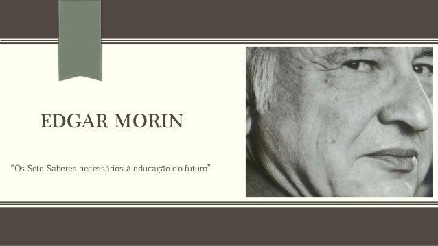 """EDGAR MORIN """"Os Sete Saberes necessários à educação do futuro"""""""