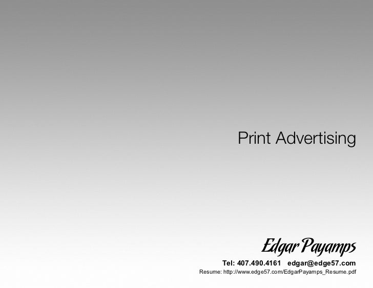 Print Advertising                    Edgar Payamps       Tel: 407.490.4161 edgar@edge57.comResume: http://www.edge57.com/E...