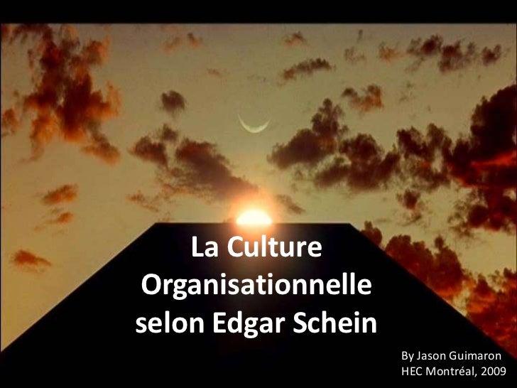 La Culture Organisationnelle selon Edgar Schein<br />By Jason Guimaron <br />HEC Montréal, 2009<br />
