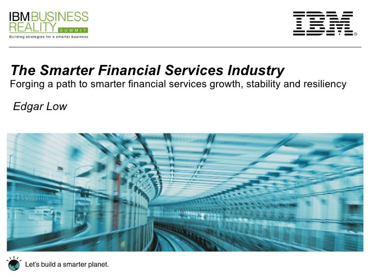 The Smarter Financial Services Industry Forging a path to smarter financial services growth, stability and resiliency Edga...