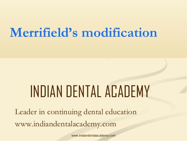 Merrifield's modification  INDIAN DENTAL ACADEMY Leader in continuing dental education www.indiandentalacademy.com www.ind...