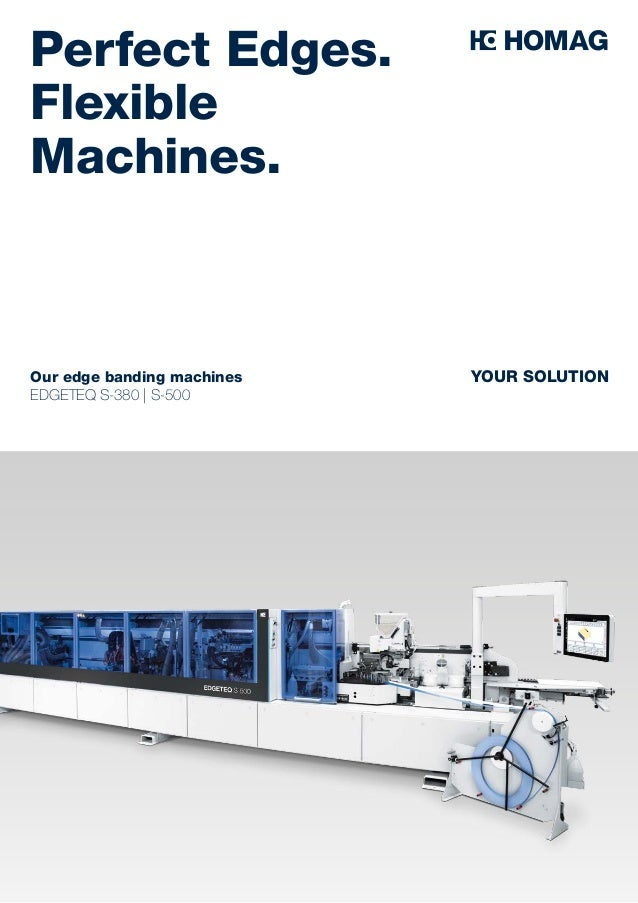Our edge banding machines EDGETEQ S-380 | S-500 Perfect Edges. Flexible Machines. YOUR SOLUTION