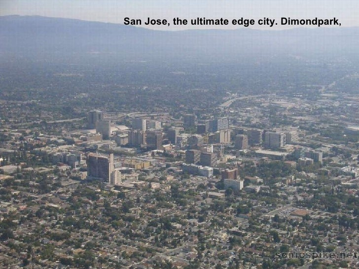San Jose, the ultimate edge city. Dimondpark ,