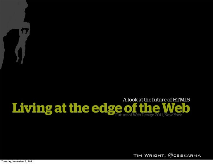 A look at the future of HTML5        Living at the edge of the Web                            Future of Web Design 2011, N...