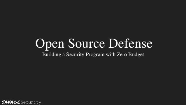 Open Source Defense Building a Security Program with Zero Budget