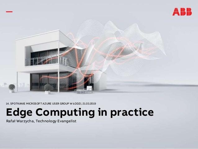 14. SPOTKANIE MICROSOFT AZURE USER GROUP W ŁODZI, 21.03.2019 Edge Computing in practice Rafał Warzycha, Technology Evangel...