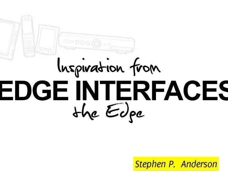 Inspiration from EDGE INTERFACES       the Edge            Stephen P. Anderson