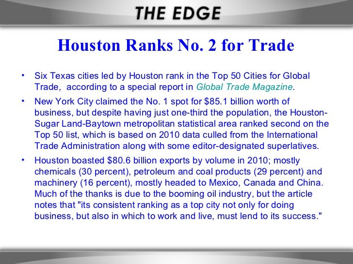Houston Ranks No. 2 for Trade•   Six Texas cities led by Houston rank in the Top 50 Cities for Global    Trade, according ...