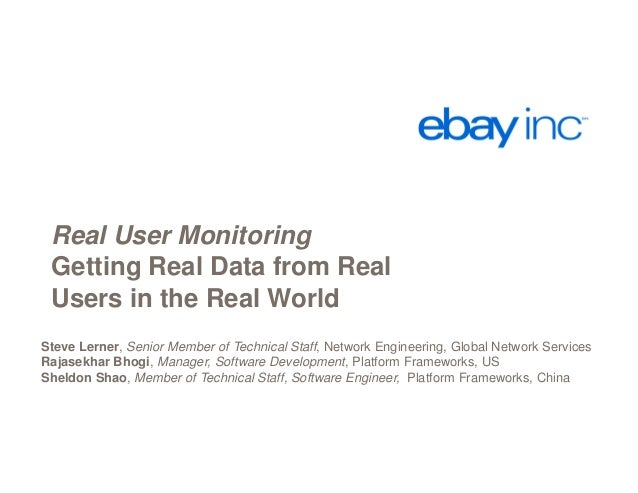 Real User Monitoring Getting Real Data from Real Users in the Real World Steve Lerner, Senior Member of Technical Staff, N...