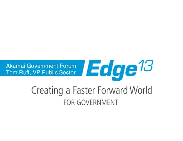 Akamai Government Forum Tom Ruff, VP Public Sector