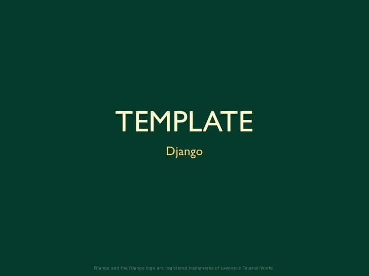 TEMPLATE                                Django     Django and the Django logo are registered trademarks of Lawrence Journa...