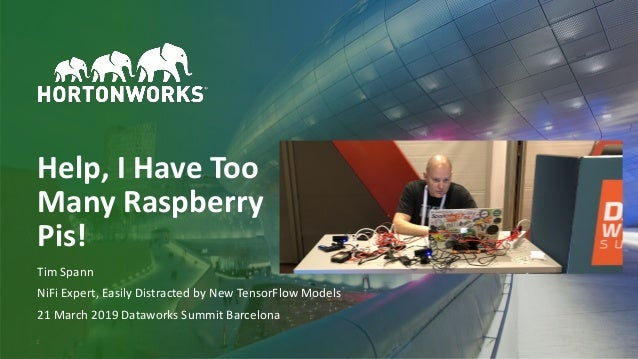 © Hortonworks Inc. 2011–2019. All rights reserved;1 Help, I Have Too Many Raspberry Pis! Tim Spann NiFi Expert, Easily Dis...