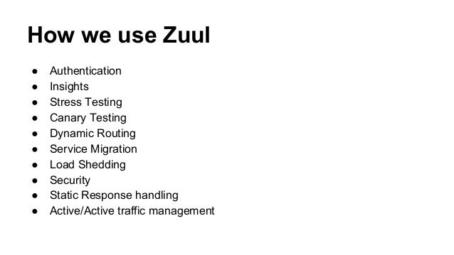 How we use Zuul ● Authentication ● Insights ● Stress Testing ● Canary Testing ● Dynamic Routing ● Service Migration ● Load...