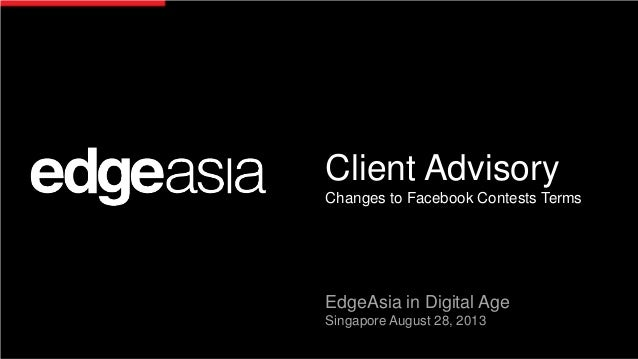 Client Advisory Changes to Facebook Contests Terms EdgeAsia in Digital Age Singapore August 28, 2013