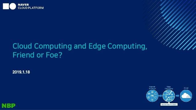 Cloud Computing and Edge Computing, Friend or Foe? 2019.1.18