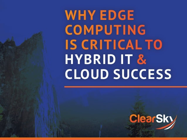 WHY EDGE COMPUTING IS CRITICAL TO HYBRID IT & CLOUD SUCCESS
