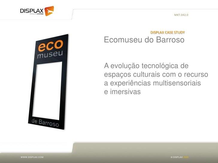 MKT.042.0                                    DISPLAX CASE STUDY                    Ecomuseu do Barroso                    ...