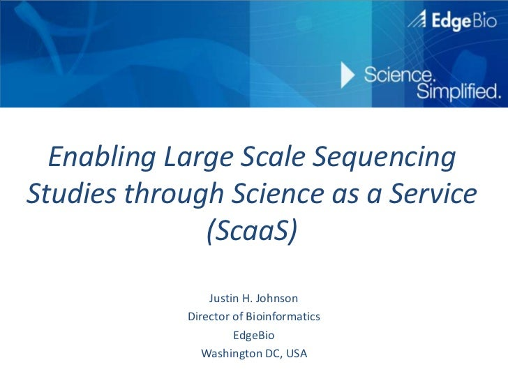 Enabling Large Scale Sequencing Studies through Science as a Service (ScaaS)<br />Justin H. Johnson<br />Director of Bioin...