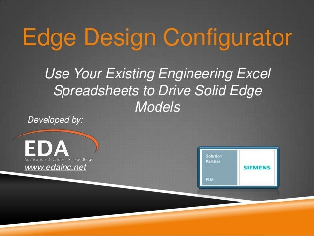 Edge Design Configurator    Use Your Existing Engineering Excel     Spreadsheets to Drive Solid Edge                  Mode...