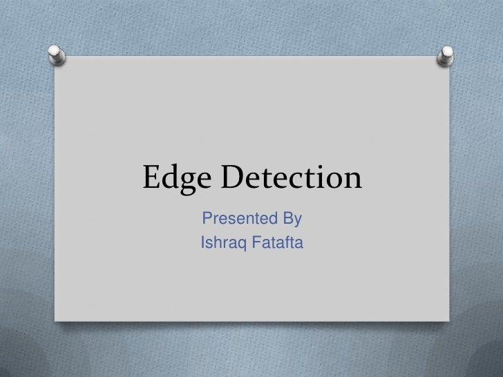 Edge Detection   Presented By   Ishraq Fatafta