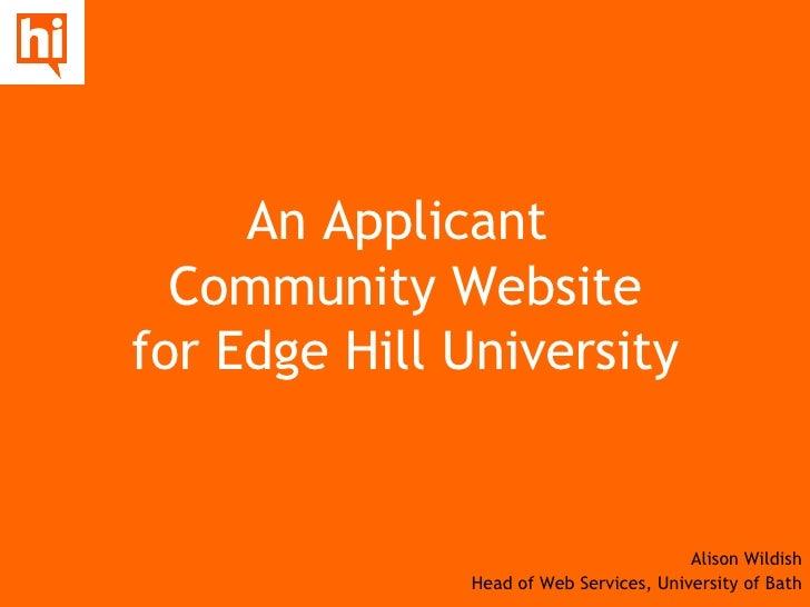 An Applicant  Community Website for Edge Hill University Alison Wildish Head of Web Services, University of Bath