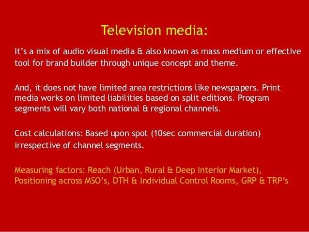 Television media: It's a mix of audio visual media & also known as mass medium or effective tool for brand builder through...