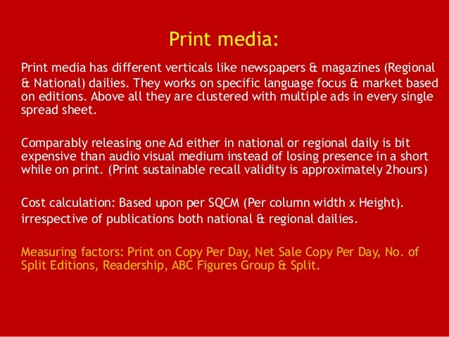 Print media: Print media has different verticals like newspapers & magazines (Regional & National) dailies. They works on ...