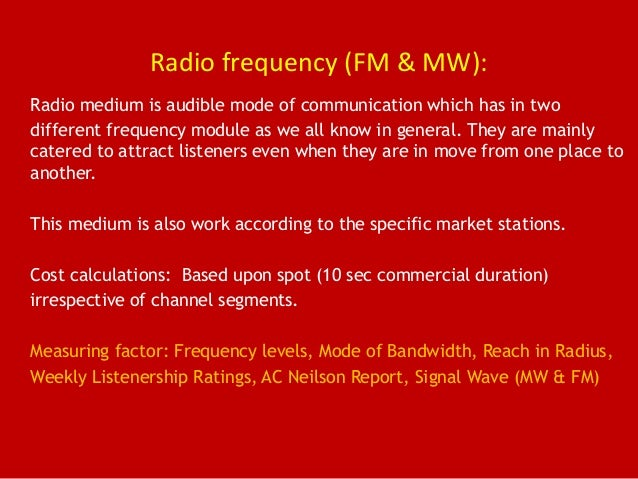Radio frequency (FM & MW): Radio medium is audible mode of communication which has in two different frequency module as we...