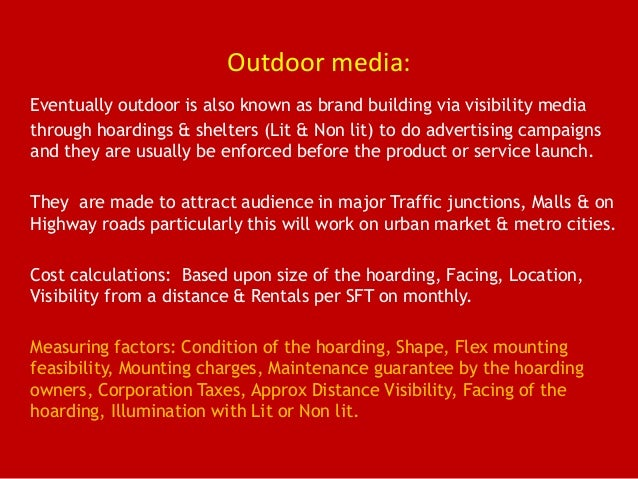 Outdoor media: Eventually outdoor is also known as brand building via visibility media through hoardings & shelters (Lit &...