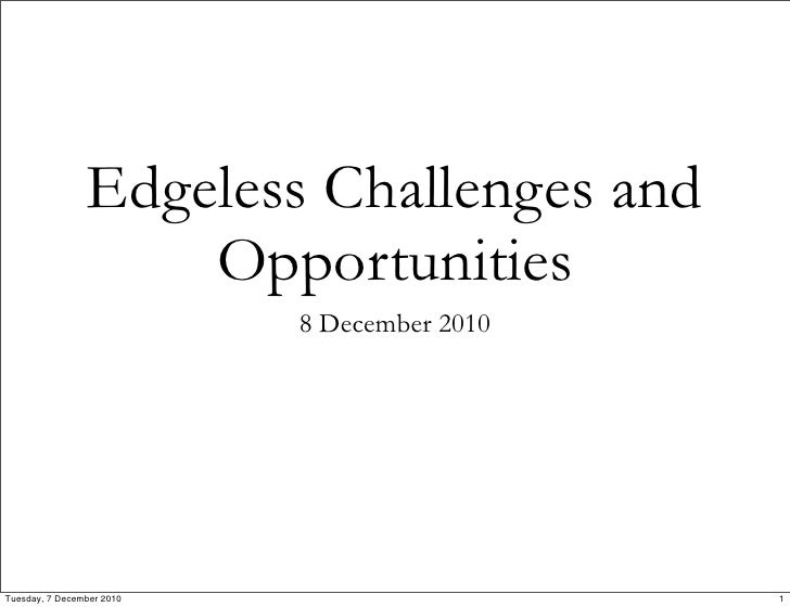Edgeless Challenges and                    Opportunities                           8 December 2010Tuesday, 7 December 2010...