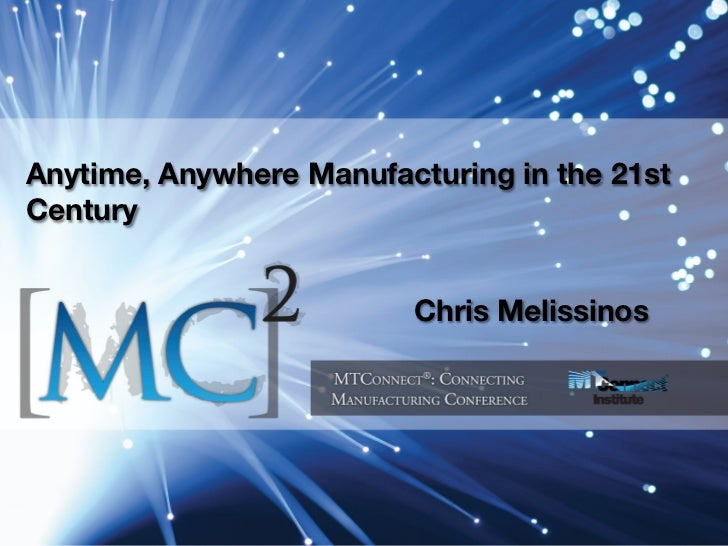 Anytime, Anywhere Manufacturing in the 21stCentury                         Chris Melissinos