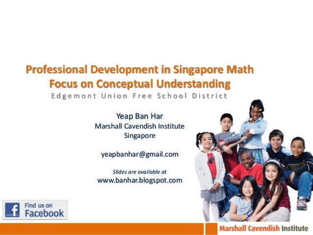 Professional Development in Singapore Math Focus on Conceptual Understanding Edgemont Union Free School District  Yeap Ban...