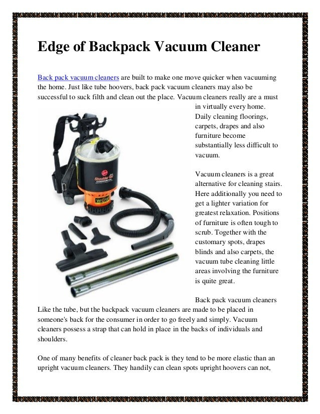 Edge of Backpack Vacuum Cleaner Back pack vacuum cleaners are built to make one move quicker when vacuuming the home. Just...