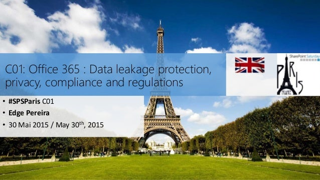 C01: Office 365 : Data leakage protection, privacy, compliance and regulations • #SPSParis C01 • Edge Pereira • 30 Mai 201...