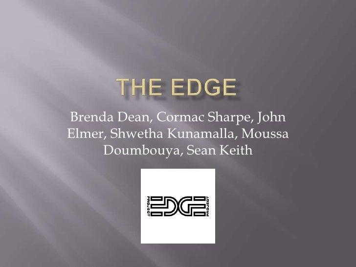 The Edge<br />Brenda Dean, Cormac Sharpe, John Elmer, ShwethaKunamalla, Moussa  Doumbouya, Sean Keith<br />