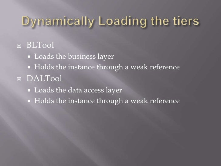 Dynamically Loading the tiers<br />BLTool<br />Loads the business layer<br />Holds the instance through a weak reference<b...