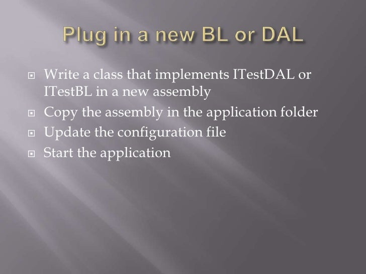 Plug in a new BL or DAL<br />Write a class that implements ITestDAL or ITestBL in a new assembly<br />Copy the assembly in...