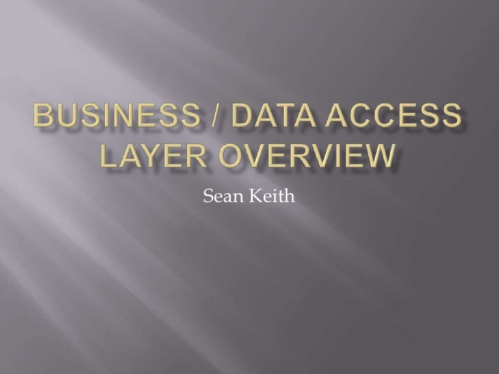 Business / Data access layer Overview<br />Sean Keith<br />